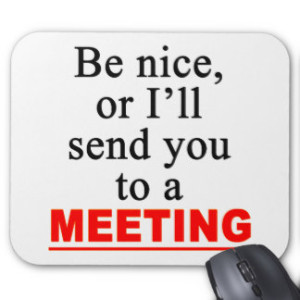 send_you_to_a_meeting_sarcastic_office_humor_mousepad-ra5a23bedd5aa417dbba0f316c591af5f_x74vi_8byvr_324